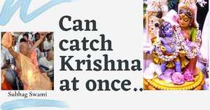 Can Catch Krsna At Once...